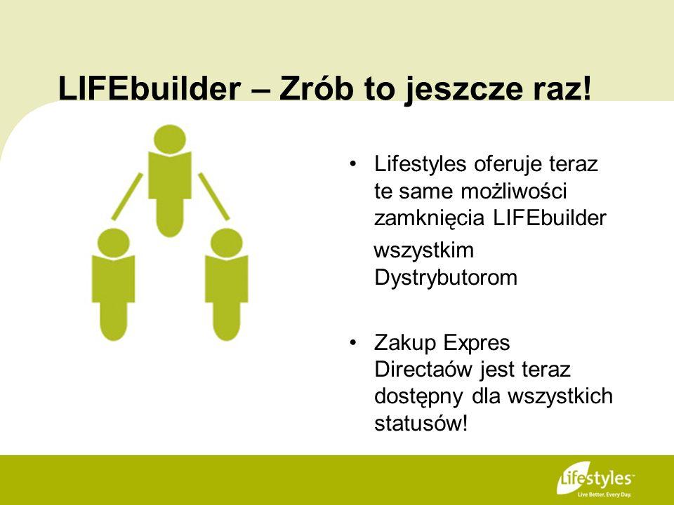 LIFEbuilder – Zrób to jeszcze raz! Lifestyles oferuje teraz te same możliwości zamknięcia LIFEbuilder wszystkim Dystrybutorom Zakup Expres Directaów j