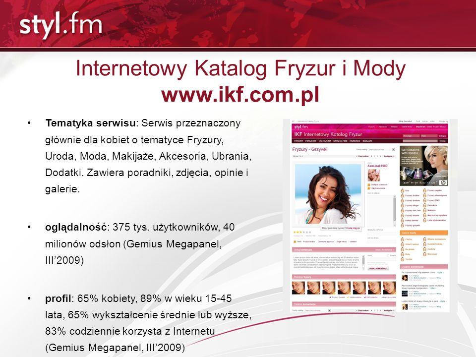 Internetowy Katalog Fryzur i Mody www.ikf.com.pl Tematyka serwisu: Serwis przeznaczony głównie dla kobiet o tematyce Fryzury, Uroda, Moda, Makijaże, A