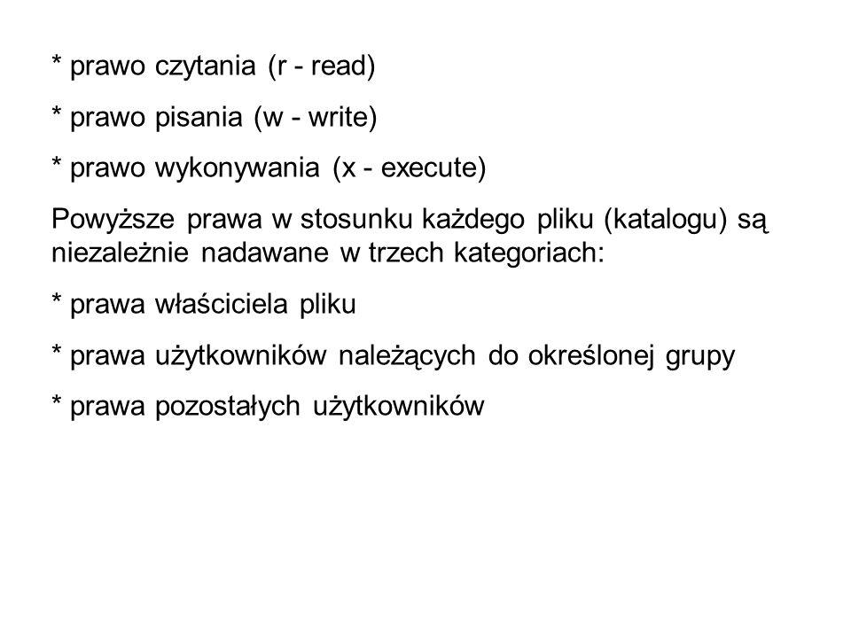 * prawo czytania (r - read) * prawo pisania (w - write) * prawo wykonywania (x - execute) Powyższe prawa w stosunku każdego pliku (katalogu) są niezal