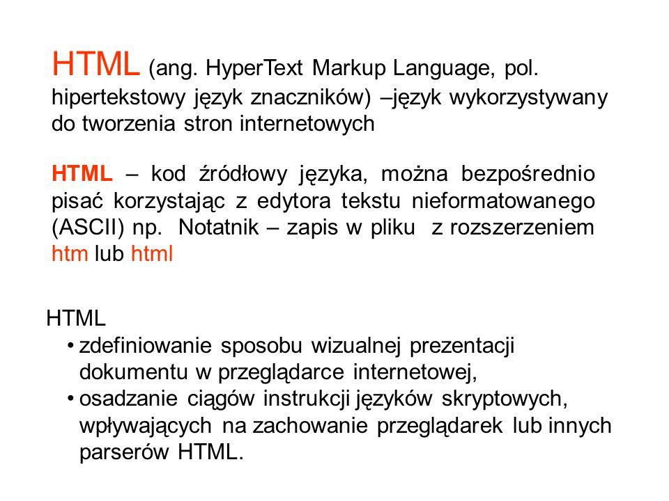 HTML (ang. HyperText Markup Language, pol. hipertekstowy język znaczników) –język wykorzystywany do tworzenia stron internetowych HTML – kod źródłowy