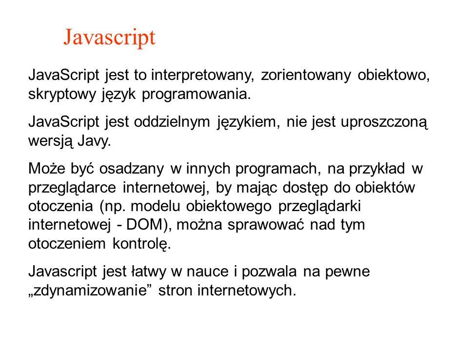 Javascript JavaScript jest to interpretowany, zorientowany obiektowo, skryptowy język programowania. JavaScript jest oddzielnym językiem, nie jest upr