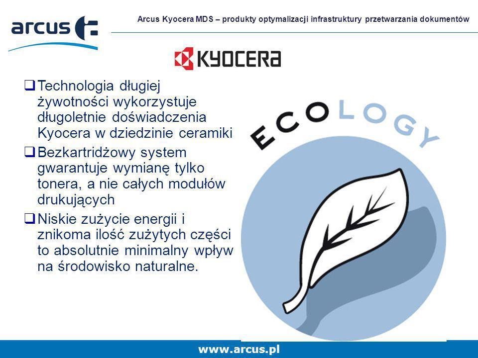 www.arcus.pl Arcus Kyocera MDS – produkty optymalizacji infrastruktury przetwarzania dokumentów Technologia długiej żywotności wykorzystuje długoletni