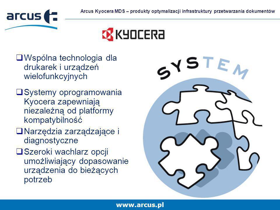 www.arcus.pl Arcus Kyocera MDS – produkty optymalizacji infrastruktury przetwarzania dokumentów Wspólna technologia dla drukarek i urządzeń wielofunkc