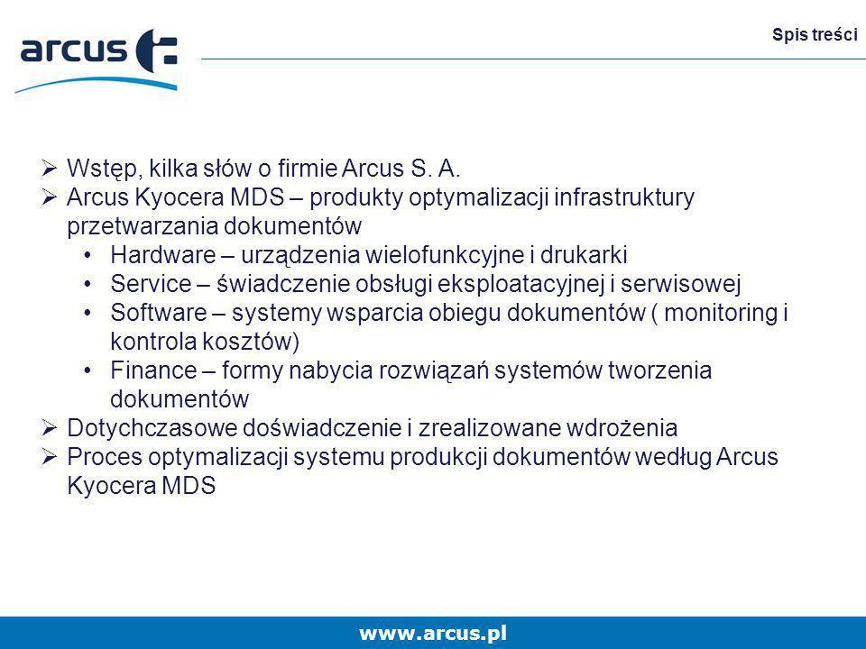 www.arcus.pl Spis treści Wstęp, kilka słów o firmie Arcus S. A. Arcus Kyocera MDS – produkty optymalizacji infrastruktury przetwarzania dokumentów Har