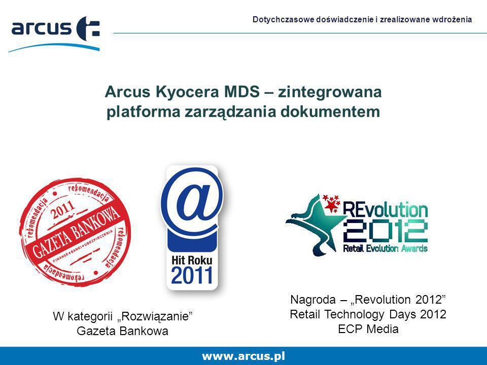 www.arcus.pl Dotychczasowe doświadczenie i zrealizowane wdrożenia Arcus Kyocera MDS – zintegrowana platforma zarządzania dokumentem W kategorii Rozwią