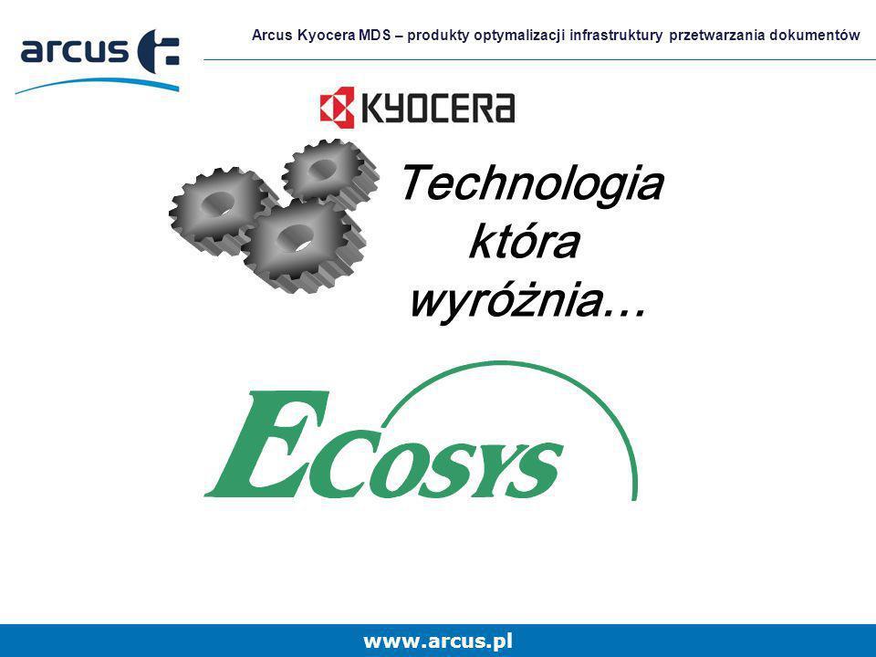 www.arcus.pl Arcus Kyocera MDS – produkty optymalizacji infrastruktury przetwarzania dokumentów Całkowite koszty posiadania (TCO) to prawdziwe koszty życia urządzenia Koszty eksploatacji mogą znacząco przewyższyć cenę zakupu urządzenia Urządzenia ECOSYS to minimalizacja nie tylko kosztów bezpośrednich (materiały eksploatacyjne), ale również pośrednich (zużycie energii) Niezmiennie urządzenia ECOSYS to najniższe TCO w swojej klasie