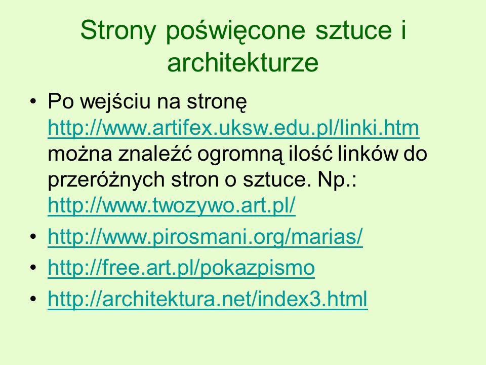 Strony poświęcone sztuce i architekturze Po wejściu na stronę http://www.artifex.uksw.edu.pl/linki.htm można znaleźć ogromną ilość linków do przeróżnych stron o sztuce.