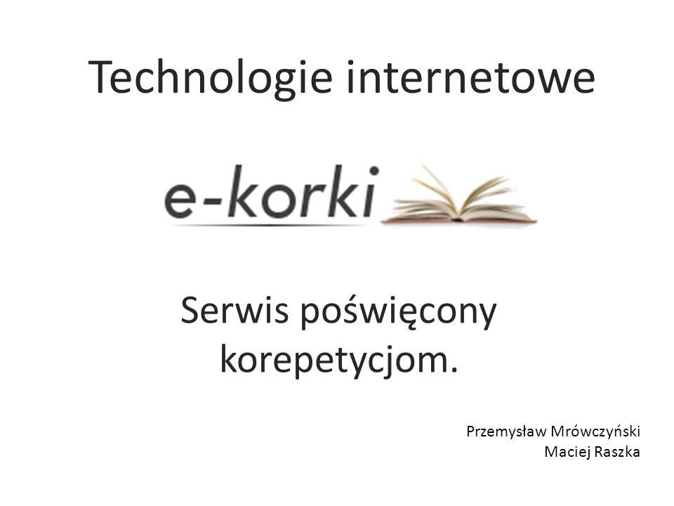 Serwis poświęcony korepetycjom. Przemysław Mrówczyński Maciej Raszka Technologie internetowe
