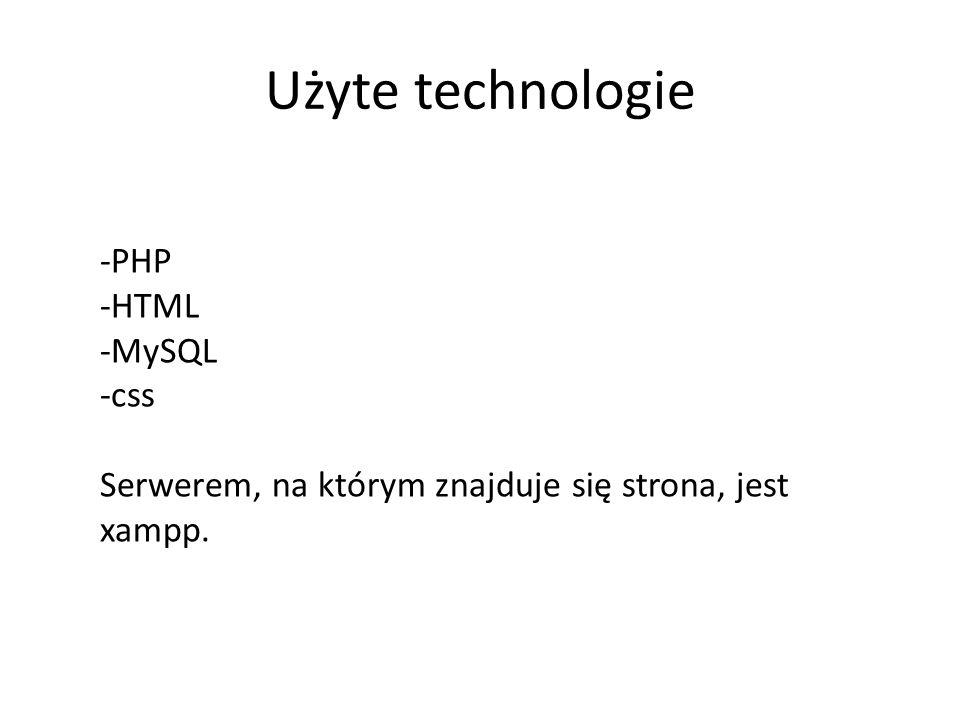 Użyte technologie -PHP -HTML -MySQL -css Serwerem, na którym znajduje się strona, jest xampp.
