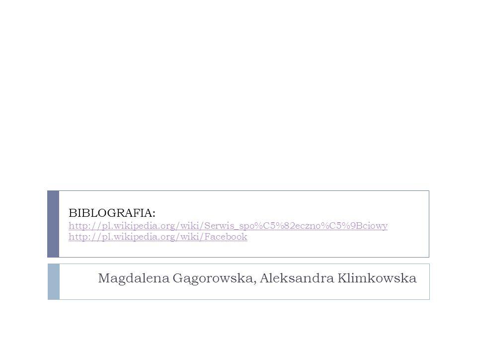 BIBLOGRAFIA: http://pl.wikipedia.org/wiki/Serwis_spo%C5%82eczno%C5%9Bciowy http://pl.wikipedia.org/wiki/Facebook http://pl.wikipedia.org/wiki/Serwis_s