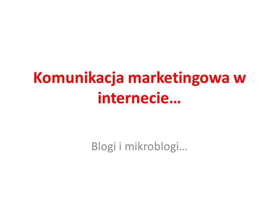 Komunikacja marketingowa w internecie… Blogi i mikroblogi…