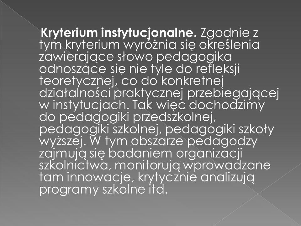 Kryterium instytucjonalne. Zgodnie z tym kryterium wyróżnia się określenia zawierające słowo pedagogika odnoszące się nie tyle do refleksji teoretyczn