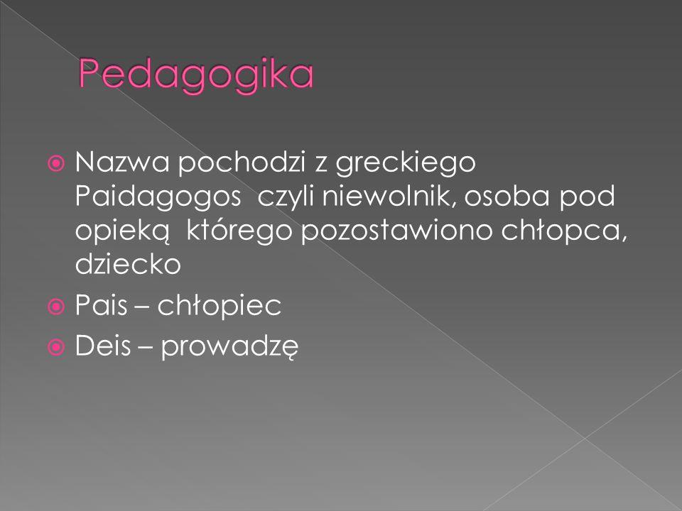Nazwa pochodzi z greckiego Paidagogos czyli niewolnik, osoba pod opieką którego pozostawiono chłopca, dziecko Pais – chłopiec Deis – prowadzę