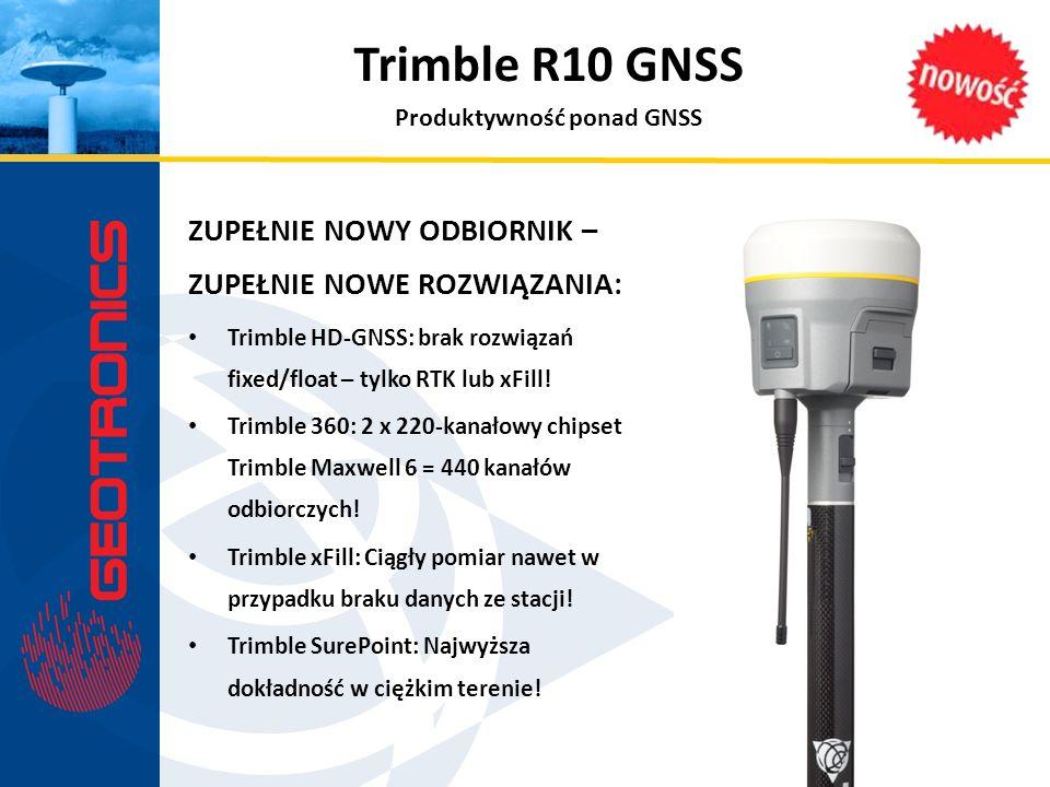 Trimble R10 GNSS ZUPEŁNIE NOWY ODBIORNIK – ZUPEŁNIE NOWE ROZWIĄZANIA: Trimble HD-GNSS: brak rozwiązań fixed/float – tylko RTK lub xFill! Trimble 360:
