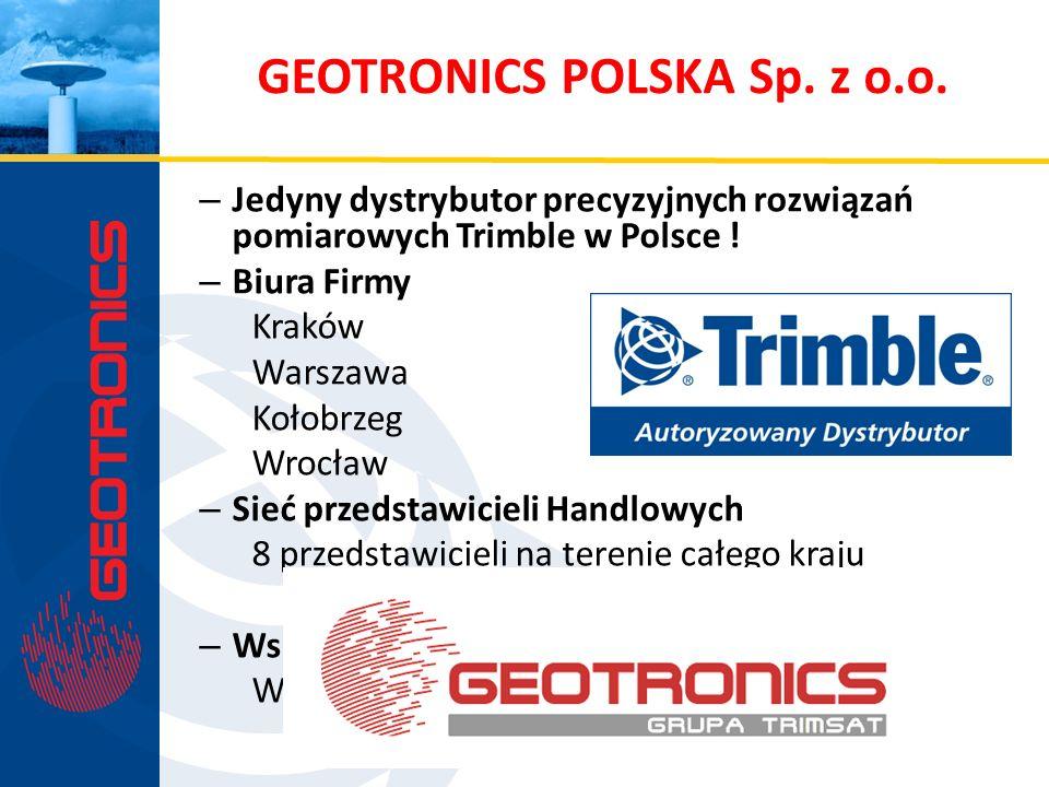 GEOTRONICS POLSKA Sp. z o.o. – Jedyny dystrybutor precyzyjnych rozwiązań pomiarowych Trimble w Polsce ! – Biura Firmy Kraków Warszawa Kołobrzeg Wrocła
