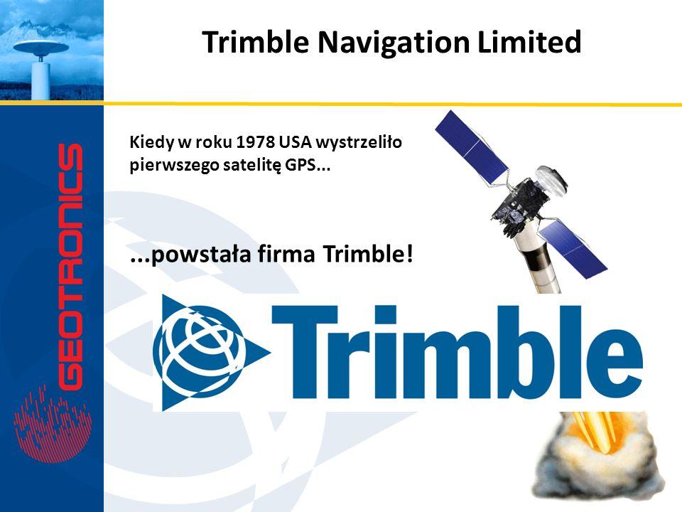 Trimble Navigation Limited Kiedy w roku 1978 USA wystrzeliło pierwszego satelitę GPS......powstała firma Trimble!