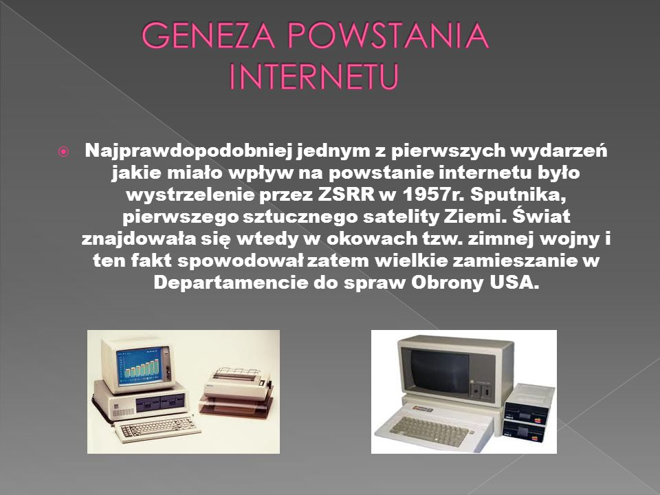 Najprawdopodobniej jednym z pierwszych wydarzeń jakie miało wpływ na powstanie internetu było wystrzelenie przez ZSRR w 1957r. Sputnika, pierwszego sz