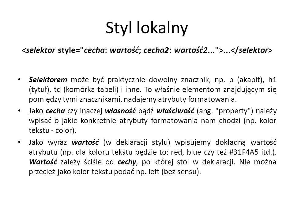 Styl lokalny Styl lokalny pozwala na nadanie formatowania konkretnemu pojedynczemu elementowi strony.