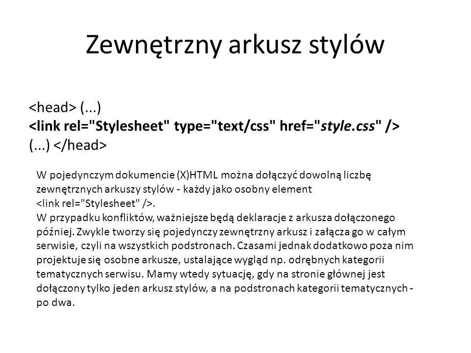 Zewnętrzny arkusz stylów zapisany w pliku *.css body { font-familyfont-family: Verdana, Arial, Helvetica, sans-serif; font-sizefont-size: 10pt; color: #003868;color background-colorbackground-color: #80B8E8; marginmargin: 6mm; } p { text-align: justify;text-align }