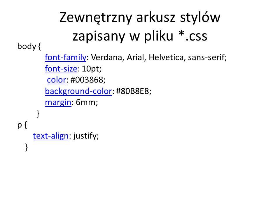 Zewnętrzny arkusz stylów zapisany w pliku *.css body { font-familyfont-family: Verdana, Arial, Helvetica, sans-serif; font-sizefont-size: 10pt; color: