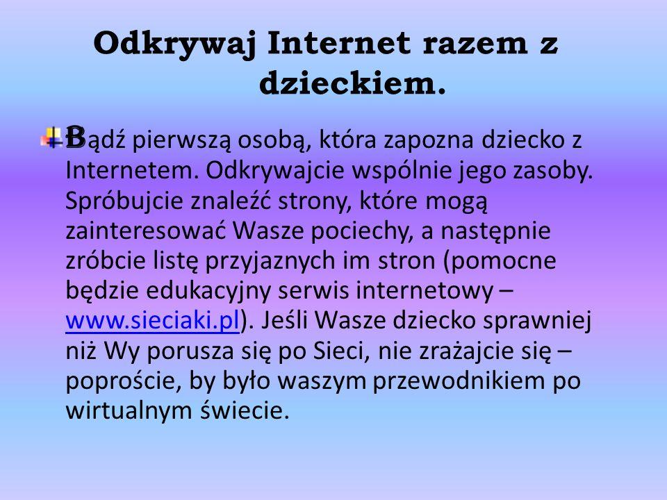 Odkrywaj Internet razem z dzieckiem.B ądź pierwszą osobą, która zapozna dziecko z Internetem.