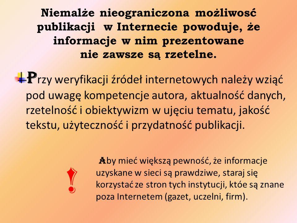 Niemalże nieograniczona możliwosć publikacji w Internecie powoduje, że informacje w nim prezentowane nie zawsze są rzetelne.