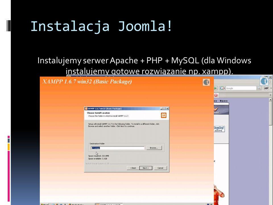 Instalacja Joomla! Instalujemy serwer Apache + PHP + MySQL (dla Windows instalujemy gotowe rozwiązanie np. xampp).