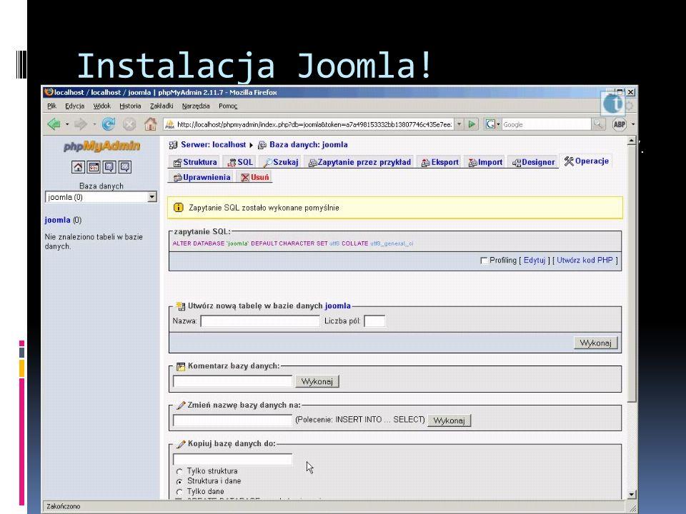 Instalacja Joomla! W przeglądarce wchodzimy na stronę http://localhost wybieramy język polski. Z menu xampp-a wybieramy PhpMyAdmin i tworzymy bazę dan