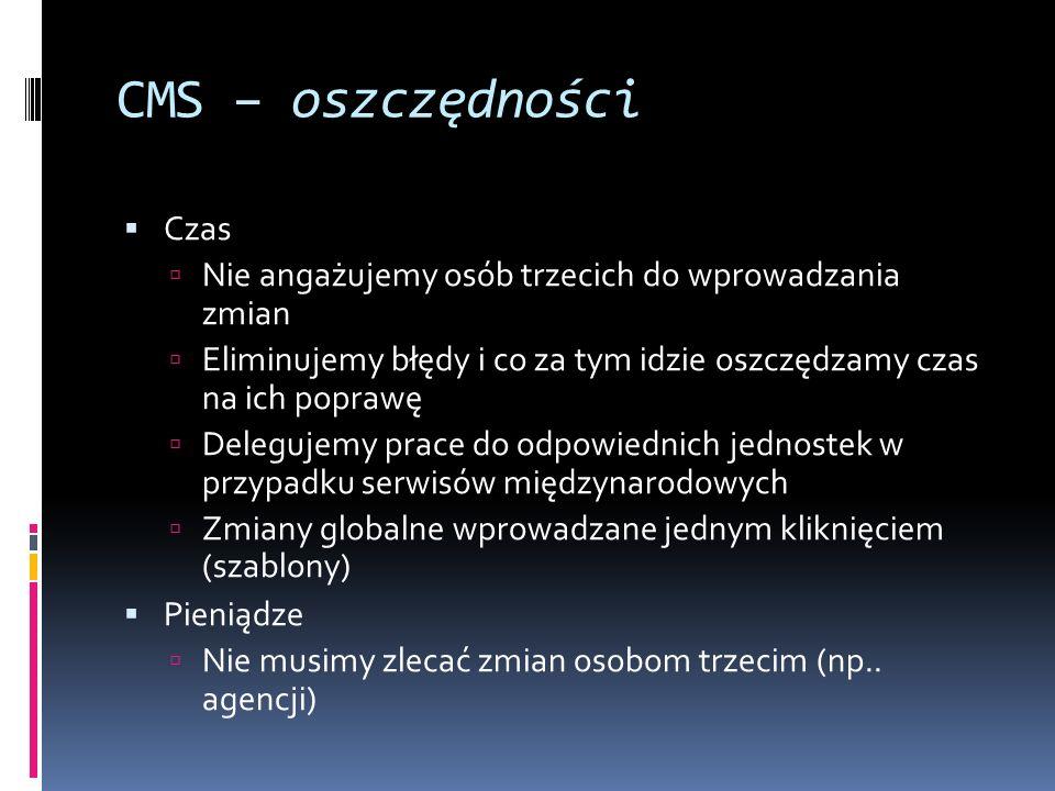 CMS – Content Management System Oprogramowanie służące do tworzenia aktualizacji i rozbudowy serwisów internetowych Podstawowe zastosowania Serwisy informacyjne Fora dyskusyjne Sklepy internetowe Encyklopedie internetowe - Wikipedie Systemy informacyjne organizacji – jako część lub całość systemu