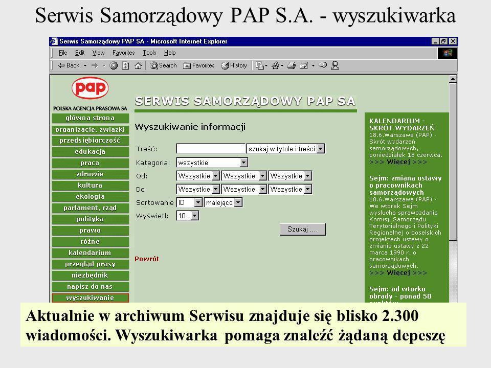 Serwis Samorządowy PAP S.A. - wyszukiwarka Aktualnie w archiwum Serwisu znajduje się blisko 2.300 wiadomości. Wyszukiwarka pomaga znaleźć żądaną depes