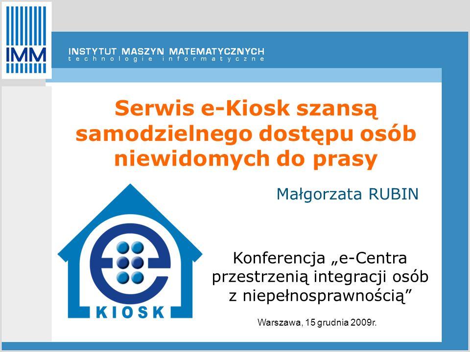 Konferencja e-Centra przestrzenią integracji osób z niepełnosprawnością Warszawa, 15 grudnia 2009r. Małgorzata RUBIN Serwis e-Kiosk szansą samodzielne