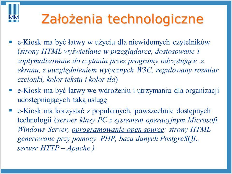 Założenia technologiczne e-Kiosk ma być łatwy w użyciu dla niewidomych czytelników (strony HTML wyświetlane w przeglądarce, dostosowane i zoptymalizow
