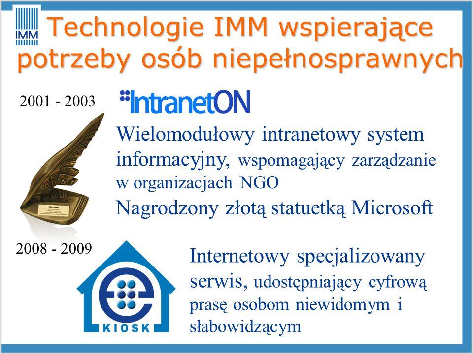 Technologie IMM wspierające potrzeby osób niepełnosprawnych 2001 - 2003 Wielomodułowy intranetowy system informacyjny, wspomagający zarządzanie w orga