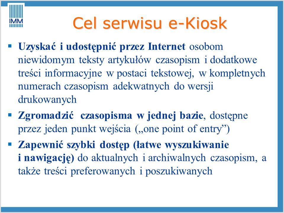 Cel serwisu e-Kiosk Uzyskać i udostępnić przez Internet osobom niewidomym teksty artykułów czasopism i dodatkowe treści informacyjne w postaci tekstow