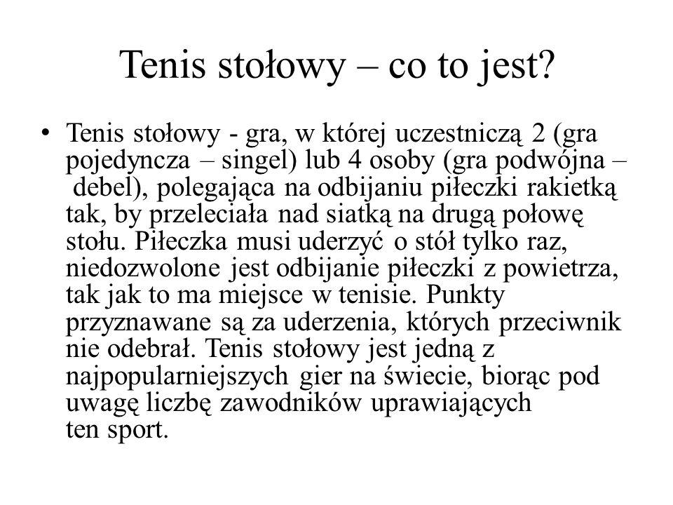 Tenis stołowy – co to jest? Tenis stołowy - gra, w której uczestniczą 2 (gra pojedyncza – singel) lub 4 osoby (gra podwójna – debel), polegająca na od