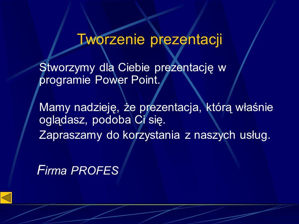 Tworzenie prezentacji Stworzymy dla Ciebie prezentację w programie Power Point.