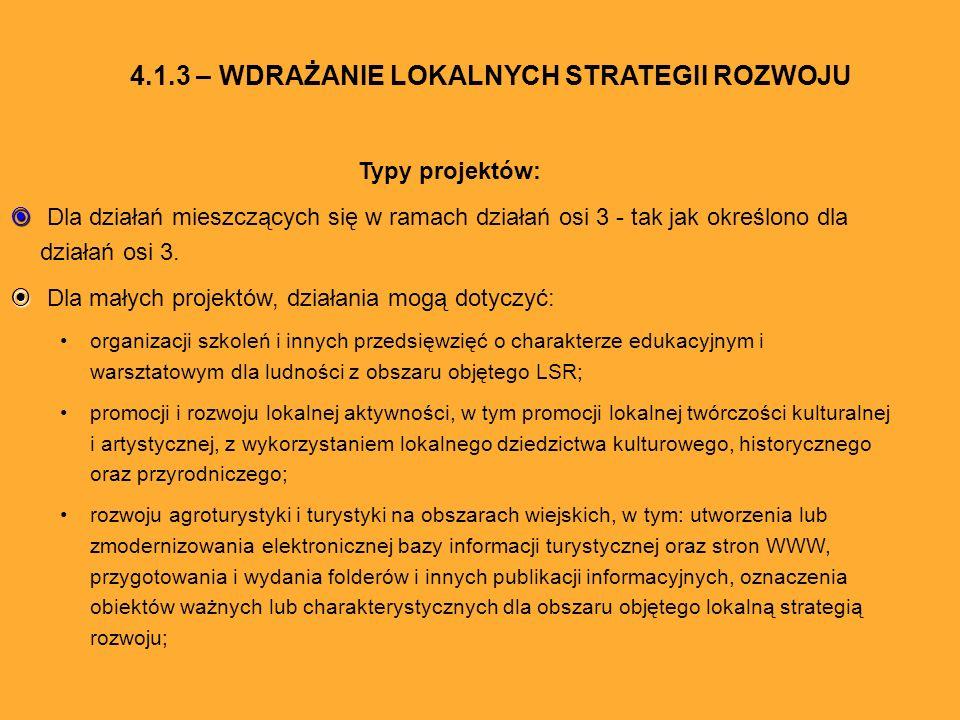 Typy projektów: Dla działań mieszczących się w ramach działań osi 3 - tak jak określono dla działań osi 3. Dla małych projektów, działania mogą dotycz
