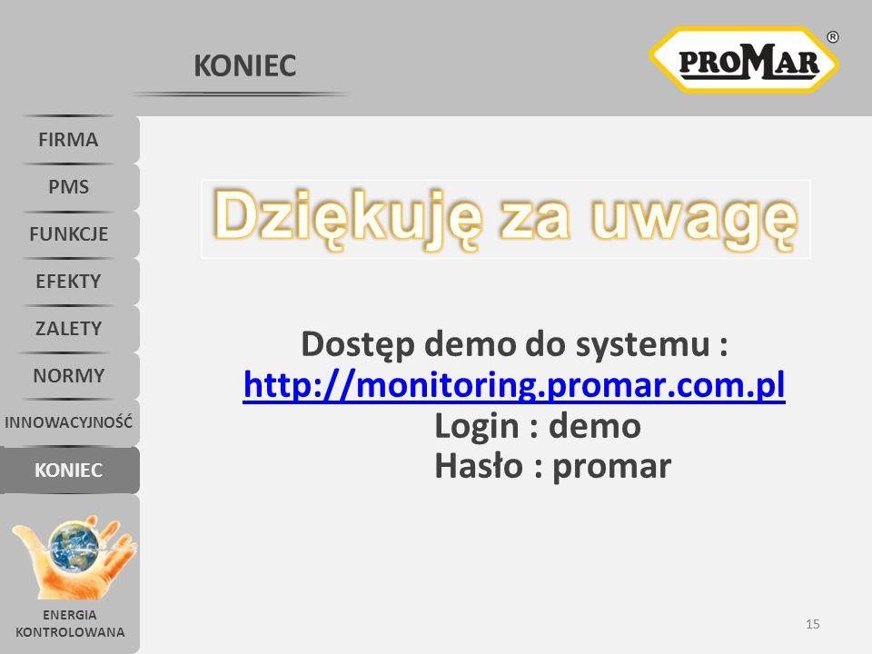 15 KONIEC FIRMA PMS FUNKCJE KONIEC INNOWACYJNOŚĆ NORMY ZALETY EFEKTY Dostęp demo do systemu : http://monitoring.promar.com.pl Login : demo Hasło : promar ENERGIA KONTROLOWANA