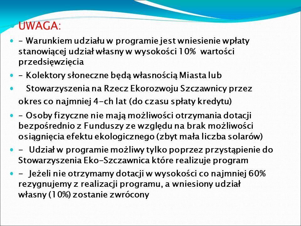 UWAGA: - Warunkiem udziału w programie jest wniesienie wpłaty stanowiącej udział własny w wysokości 10% wartości przedsięwzięcia - Kolektory słoneczne