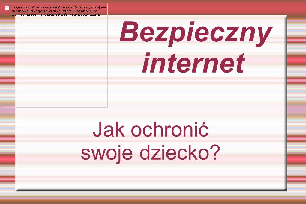 Bezpieczny internet Jak ochronić swoje dziecko?