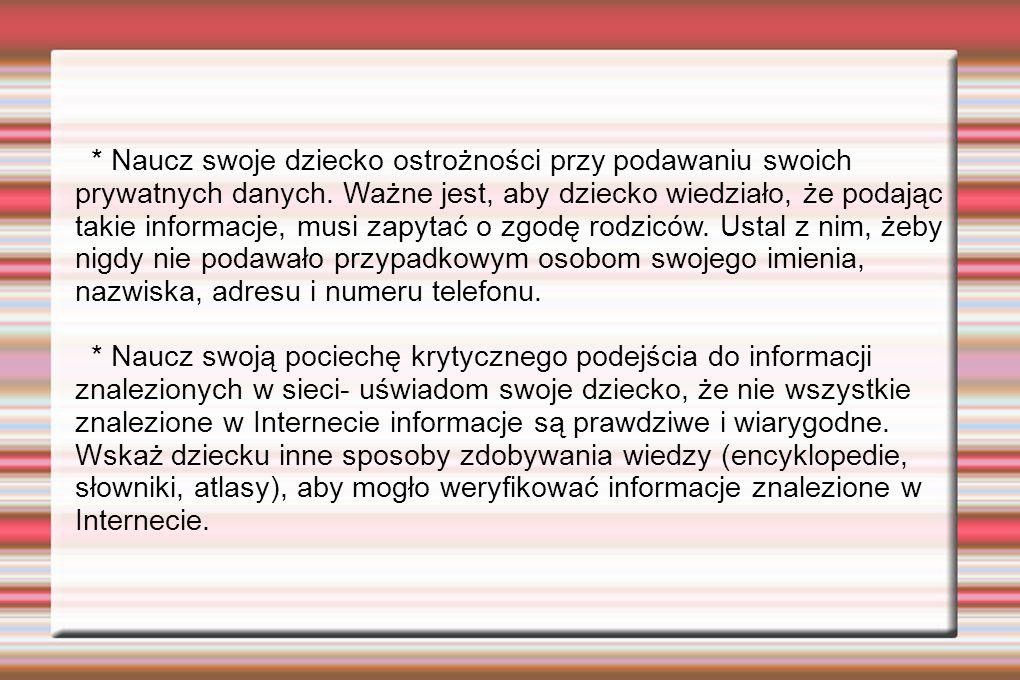 * Naucz swoje dziecko ostrożności przy podawaniu swoich prywatnych danych.