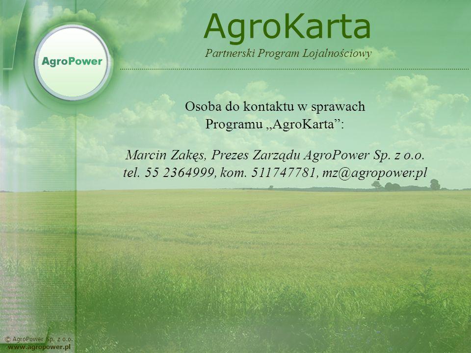 © AgroPower Sp. z o.o. www.agropower.pl Osoba do kontaktu w sprawach Programu AgroKarta: Marcin Zakęs, Prezes Zarządu AgroPower Sp. z o.o. tel. 55 236
