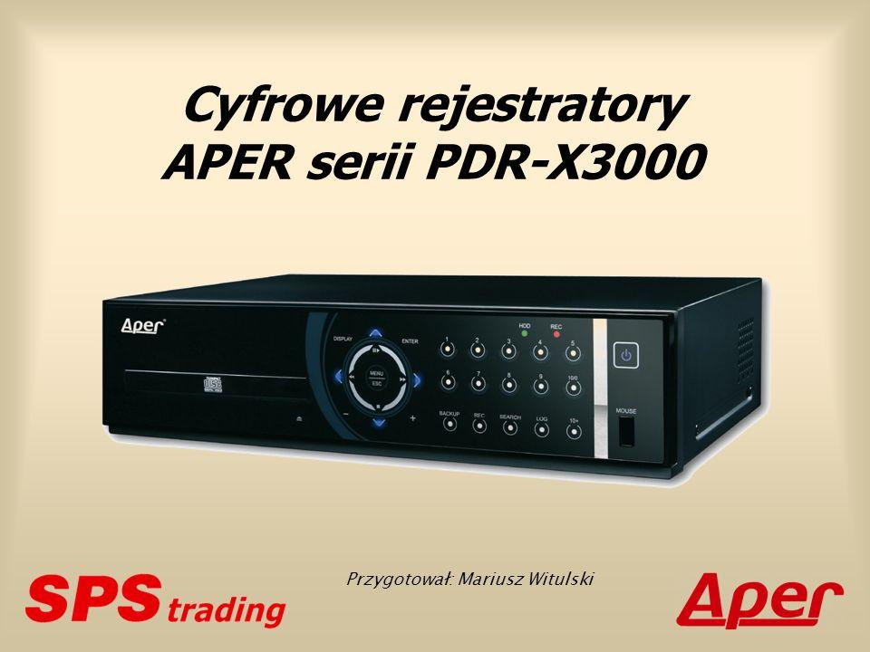 Cyfrowe rejestratory APER serii PDR-X3000 Przygotował: Mariusz Witulski