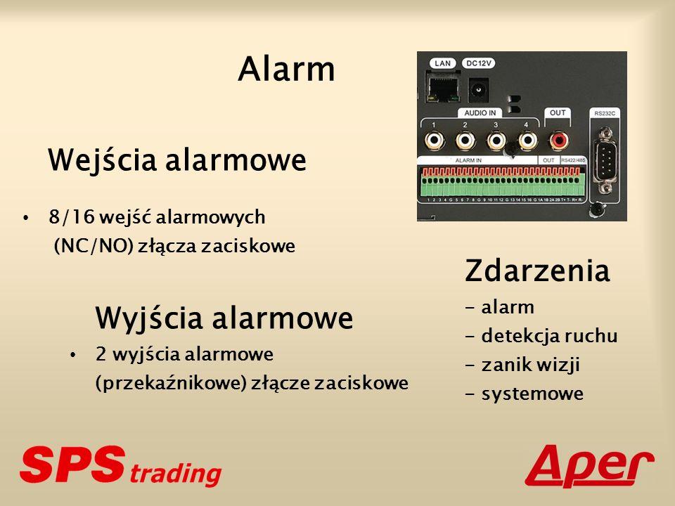 Wejścia alarmowe 8/16 wejść alarmowych (NC/NO) złącza zaciskowe Wyjścia alarmowe 2 wyjścia alarmowe (przekaźnikowe) złącze zaciskowe Alarm Zdarzenia - alarm - detekcja ruchu - zanik wizji - systemowe