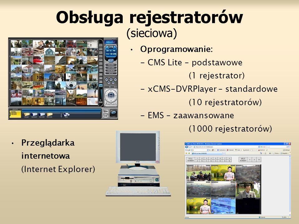 Obsługa rejestratorów (sieciowa) Oprogramowanie: - CMS Lite – podstawowe (1 rejestrator) - xCMS-DVRPlayer – standardowe (10 rejestratorów) - EMS – zaawansowane (1000 rejestratorów) Przeglądarka internetowa (Internet Explorer)