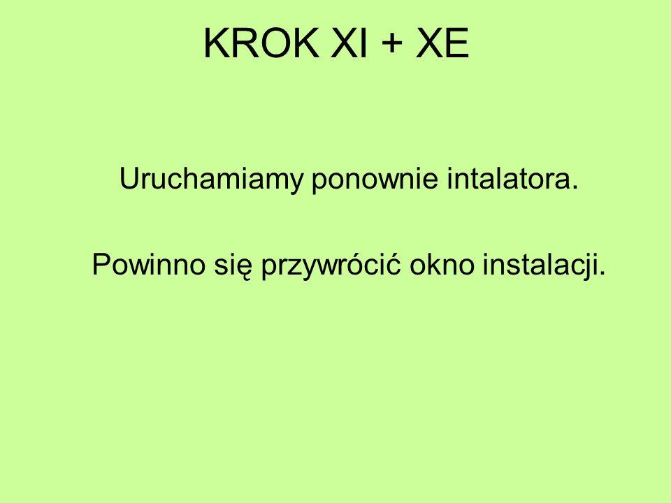 KROK XI + XE Uruchamiamy ponownie intalatora. Powinno się przywrócić okno instalacji.