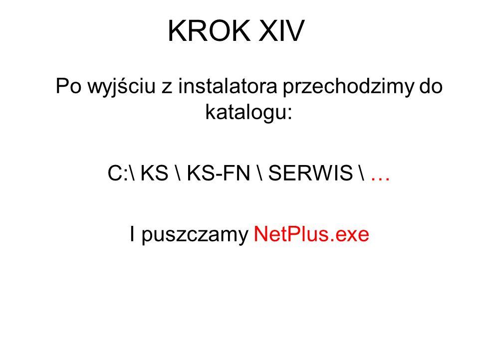 KROK XIV Po wyjściu z instalatora przechodzimy do katalogu: C:\ KS \ KS-FN \ SERWIS \ … I puszczamy NetPlus.exe