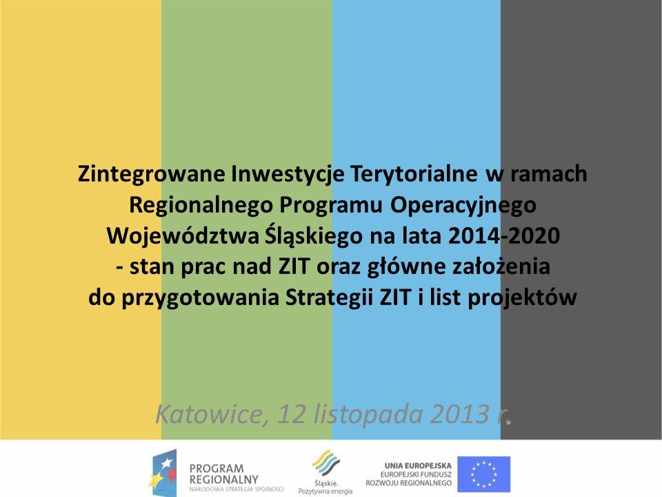 Zintegrowane Inwestycje Terytorialne w ramach Regionalnego Programu Operacyjnego Województwa Śląskiego na lata 2014-2020 - stan prac nad ZIT oraz głów
