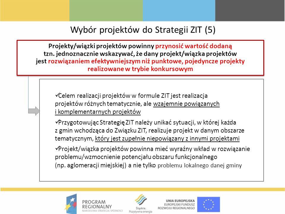Wybór projektów do Strategii ZIT (5) Projekty/wiązki projektów powinny przynosić wartość dodaną tzn. jednoznacznie wskazywać, że dany projekt/wiązka p