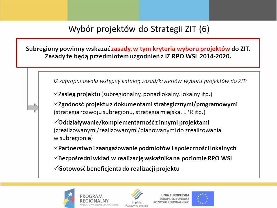 Subregiony powinny wskazać zasady, w tym kryteria wyboru projektów do ZIT. Zasady te będą przedmiotem uzgodnień z IZ RPO WSL 2014-2020. IZ zaproponowa